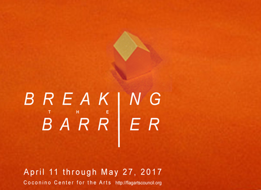 Breaking The Barrier - Coconino Center for the Arts - April 11 through May 27, 2017
